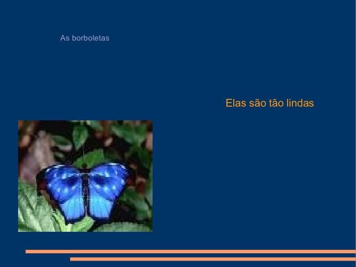 As borboletas Elas são tão lindas