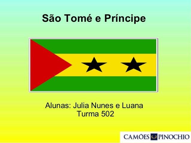 São Tomé e Príncipe Alunas: Julia Nunes e Luana Turma 502
