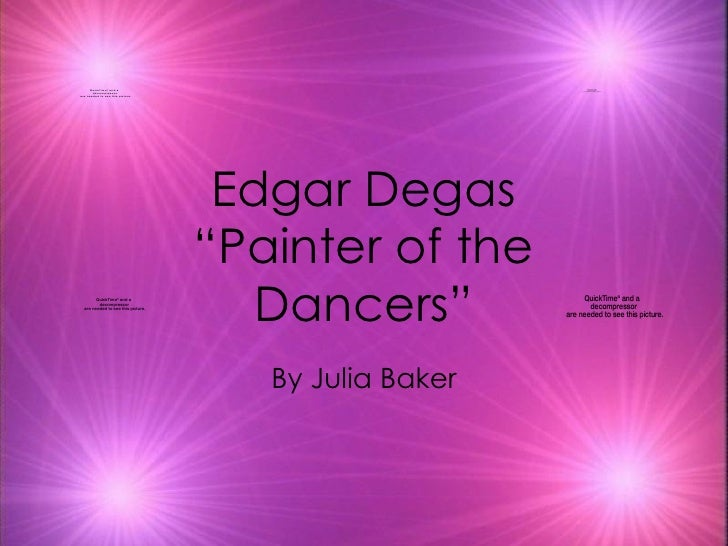 "Edgar Degas ""Painter of the Dancers"" By Julia Baker"