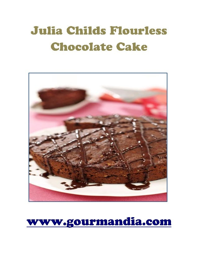 Julia childs flourless chocolate cake