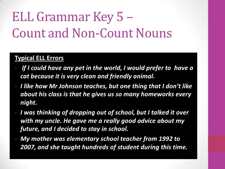 ELL Grammar Key 5 –Count and Non-Count NounsTypical ELL Errors- If I could have any pet in the world, I would prefer to ha...