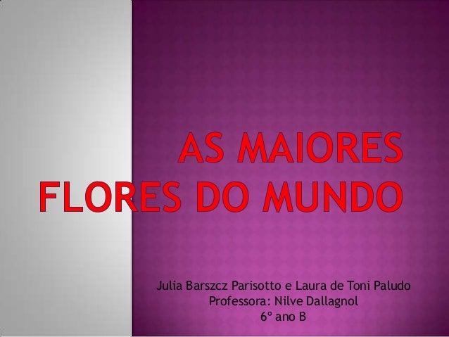 Julia Barszcz Parisotto e Laura de Toni PaludoProfessora: Nilve Dallagnol6º ano B