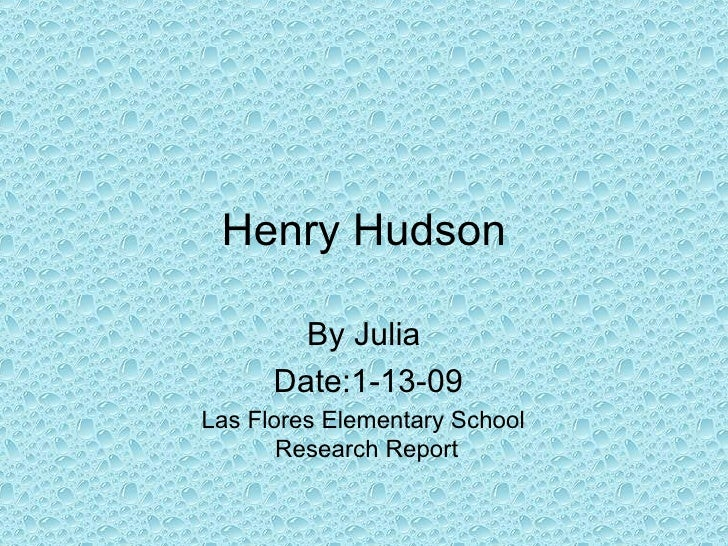 Henry Hudson By Julia Date:1-13-09 Las Flores Elementary School  Research Report