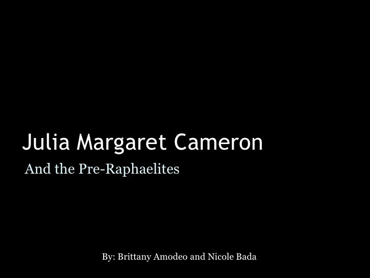 Julia Margaret Cameron<br />And the Pre-Raphaelites<br />By: Brittany Amodeo and Nicole Bada<br />