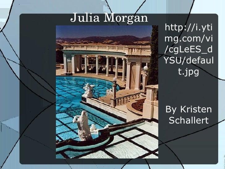 Julia Morgan  http://i.ytimg.com/vi/cgLeES_dYSU/default.jpg By Kristen Schallert