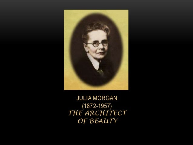 Julia morgan-Her Life, Hearst Castle and Chapel of the Chimes