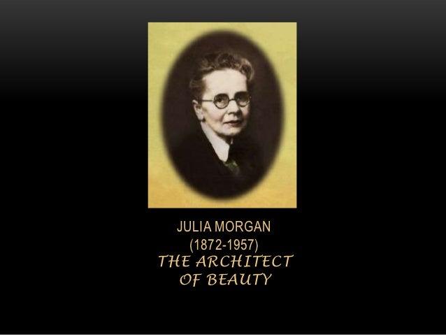 JULIA MORGAN    (1872-1957)THE ARCHITECT  OF BEAUTY
