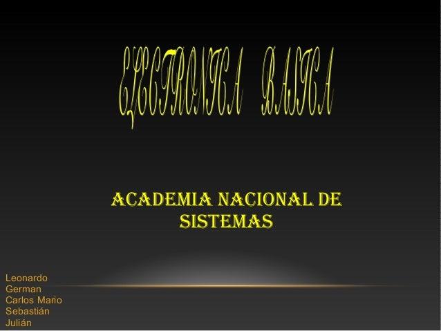 ACADEMIA NACIONAL DESISTEMASLeonardoGermanCarlos MarioSebastiánJulián