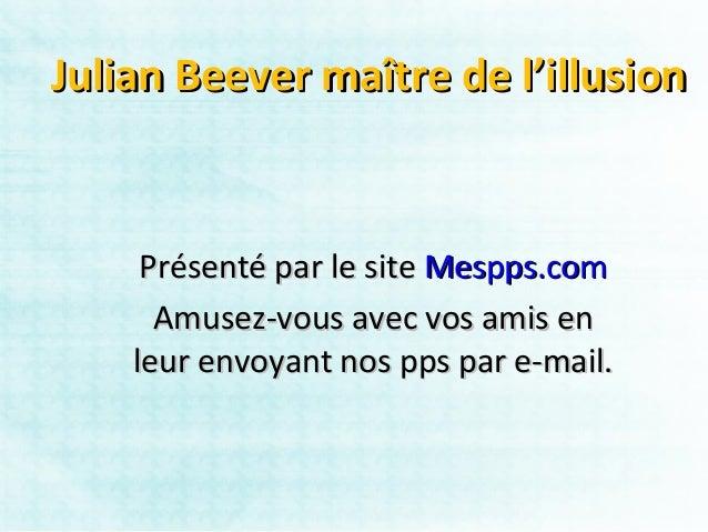 Julian Beever maître de l'illusion     Présenté par le site Mespps.com      Amusez-vous avec vos amis en    leur envoyant ...