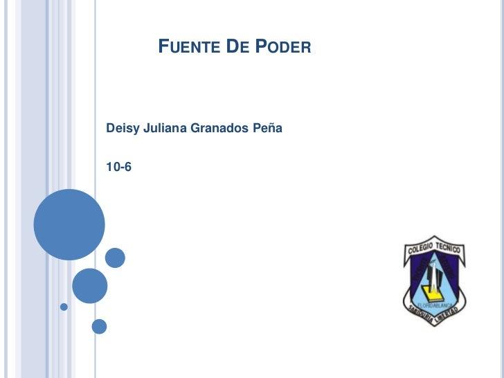 FUENTE DE PODERDeisy Juliana Granados Peña10-6