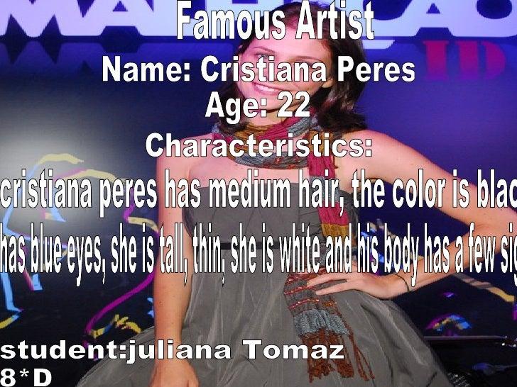 Name: Cristiana Peres Age: 22  Characteristics: cristiana peres has medium hair, the color is black,  has blue eyes, she i...