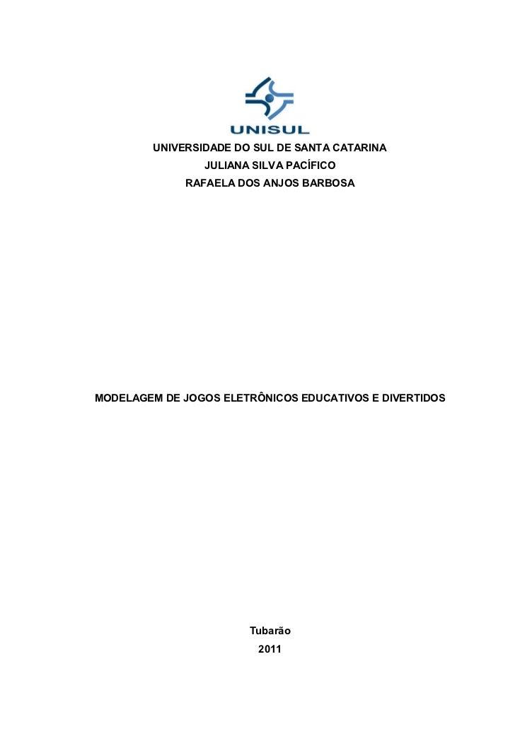 UNIVERSIDADE DO SUL DE SANTA CATARINA                 JULIANA SILVA PACÍFICO              RAFAELA DOS ANJOS BARBOSAMODELAG...
