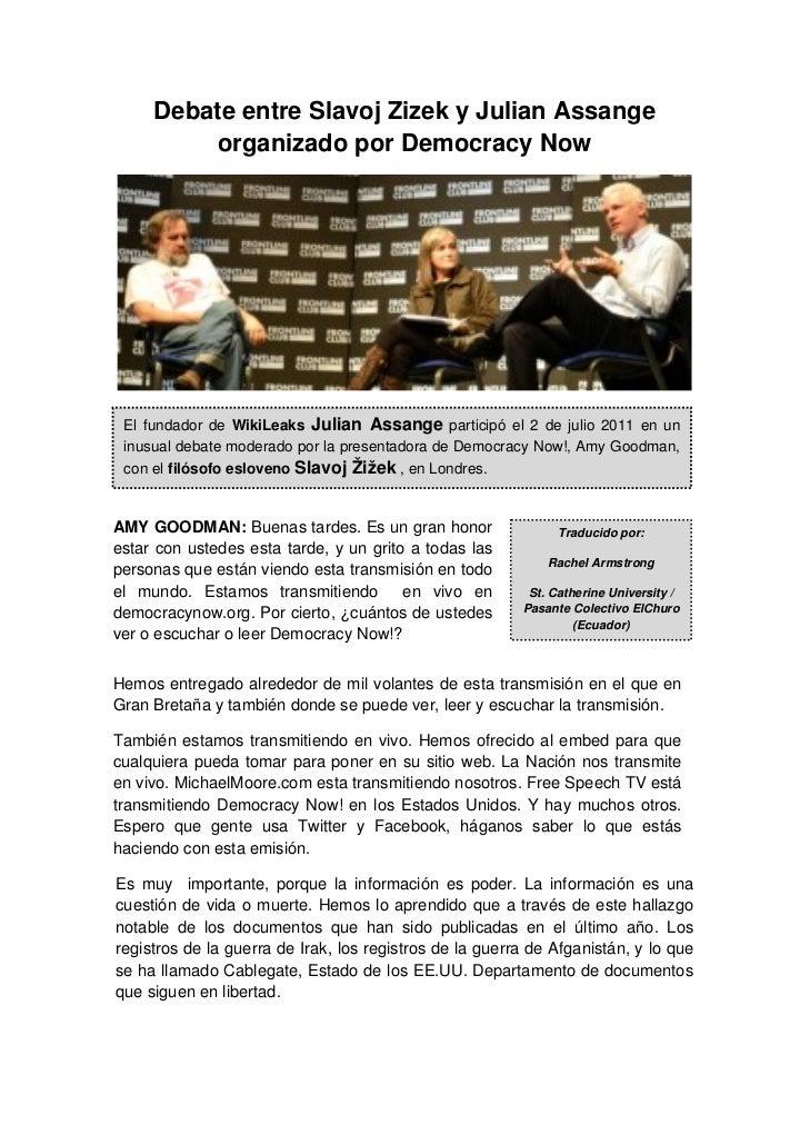 Debate entre Slavoj Zizek y Julian Assange         organizado por Democracy Now El fundador de WikiLeaks Julian Assange pa...