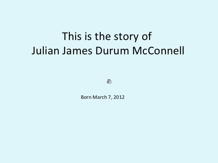 This is the story ofJulian James Durum McConnell        Born March 7, 2012
