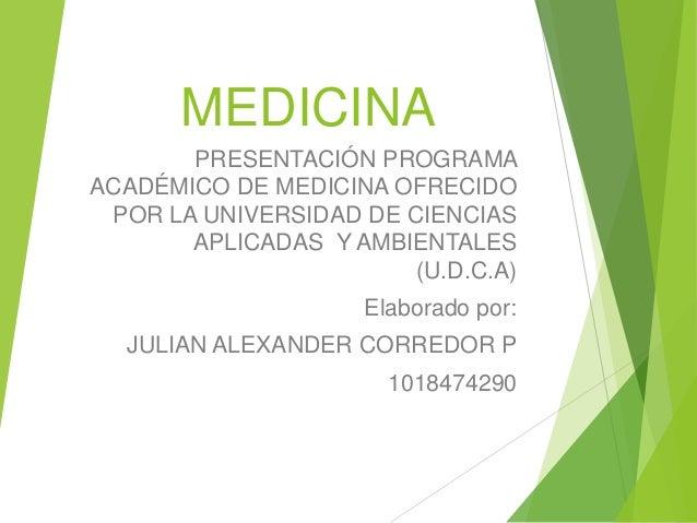 MEDICINA PRESENTACIÓN PROGRAMA ACADÉMICO DE MEDICINA OFRECIDO POR LA UNIVERSIDAD DE CIENCIAS APLICADAS Y AMBIENTALES (U.D....
