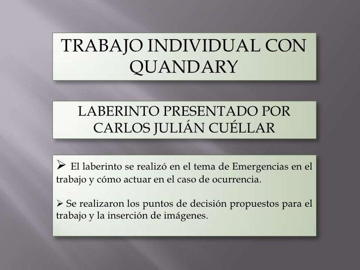 TRABAJO INDIVIDUAL CON       QUANDARY    LABERINTO PRESENTADO POR      CARLOS JULIÁN CUÉLLAR El laberinto se realizó en e...