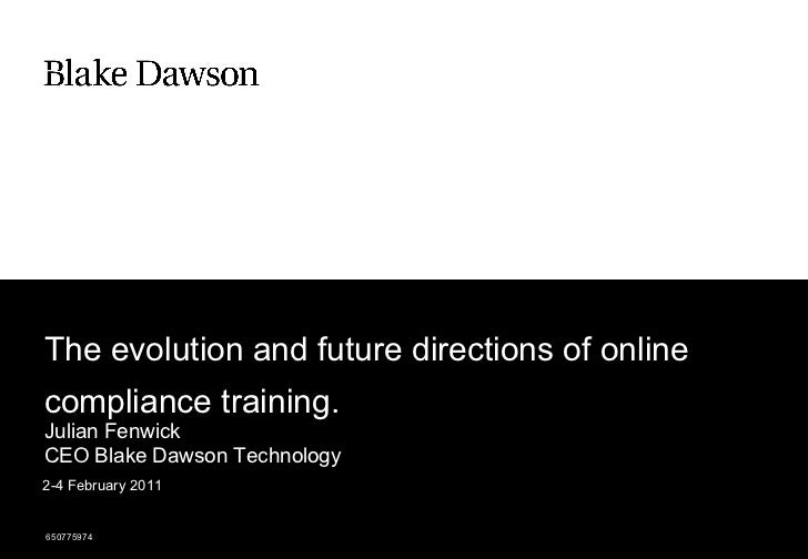 The evolution and future directions of onlinecompliance training.Julian FenwickCEO Blake Dawson Technology2-4 February 201...