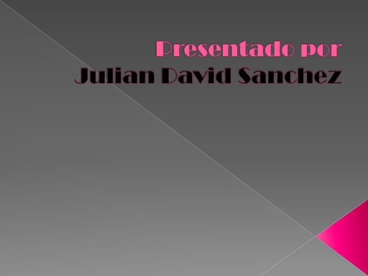 Presentado porJulian David Sanchez<br />