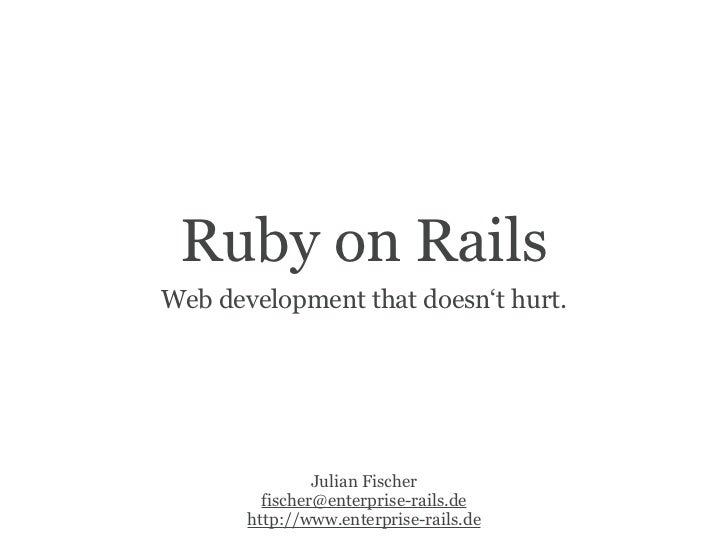 Ruby on Rails Web development that doesn't hurt.                     Julian Fischer          fischer@enterprise-rails.de  ...