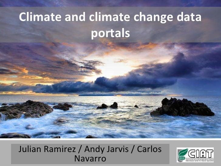 Climate and climate change data            portalsJulian Ramirez / Andy Jarvis / Carlos              Navarro