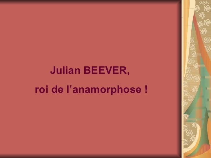 Julian BEEVER,  roi de l'anamorphose !