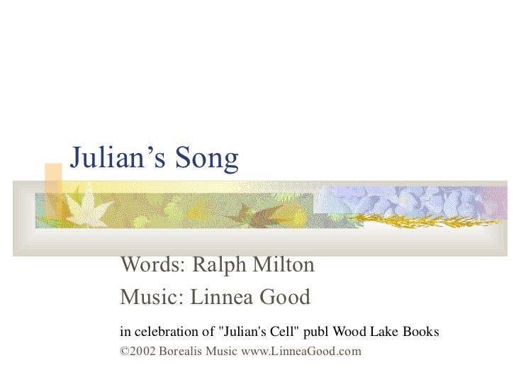 "Julian's Song Words: Ralph Milton Music: Linnea Good in celebration of ""Julian's Cell"" publ Wood Lake Books ©200..."