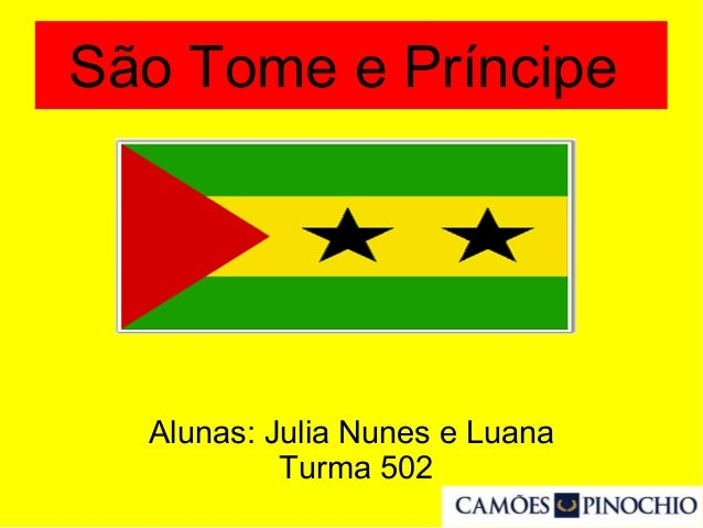 São Tome e Príncipe Alunas: Julia Nunes e Luana Turma 502