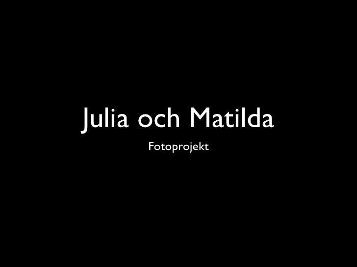 Julia och Matilda      Fotoprojekt