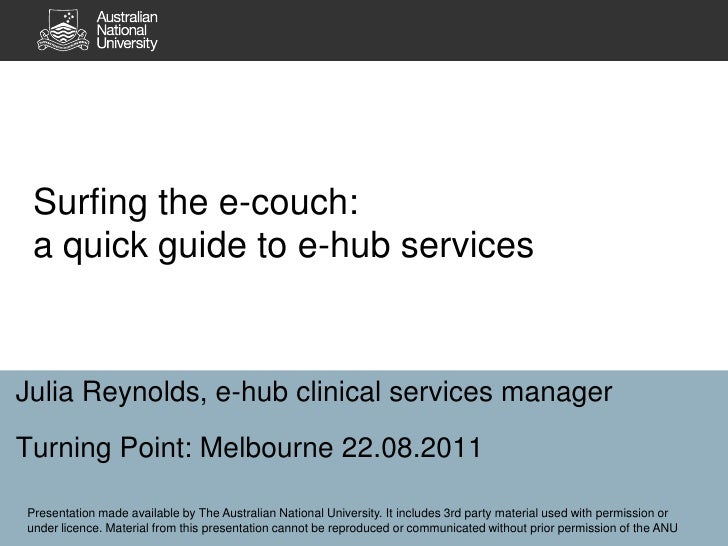 Surfing the e-couch: a quick guide to e-hub services<br />Julia Reynolds, e-hub clinical services manager<br />Turning Poi...