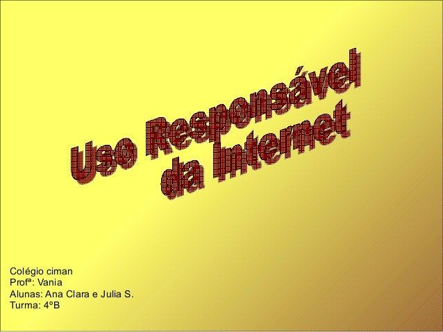 Colégio ciman Profª: Vania Alunas: Ana Clara e Julia S. Turma: 4ºB