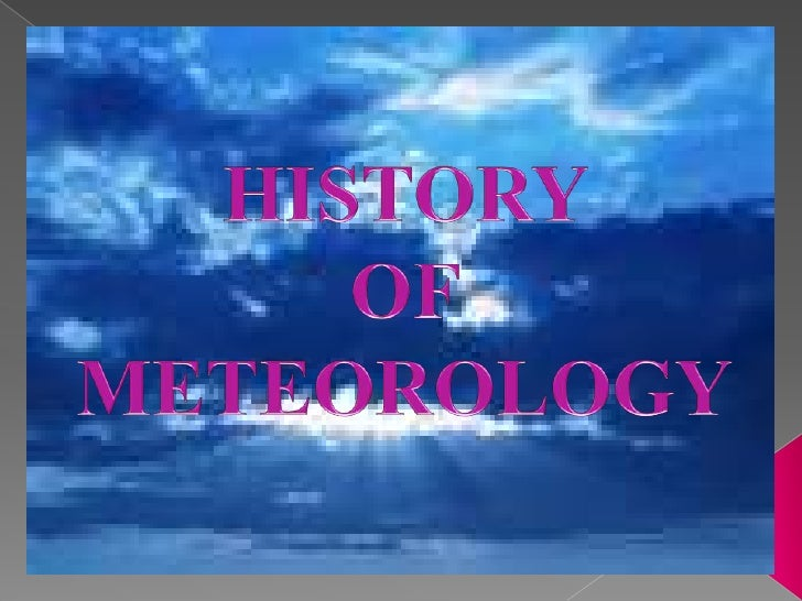 HISTORY <br />OF <br />METEOROLOGY<br />
