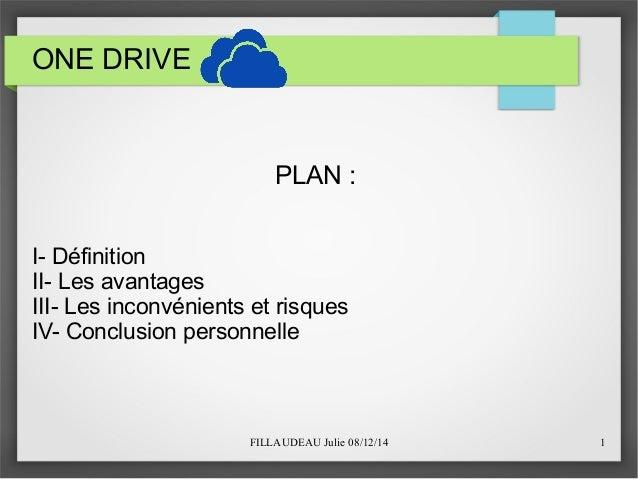 FILLAUDEAU Julie 08/12/14 1  ONE DRIVE  PLAN :  I- Définition  II- Les avantages  III- Les inconvénients et risques  IV- C...