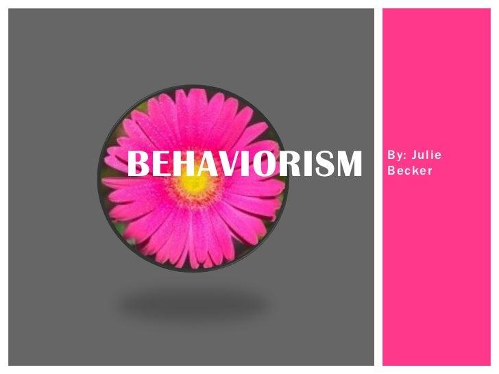 BEHAVIORISM   By: Julie              Becker