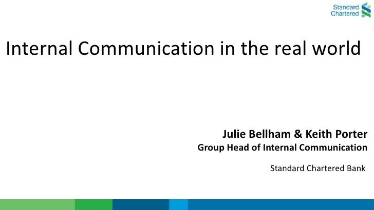 Internal Communication in the real world                          Julie Bellham & Keith Porter                     Group H...