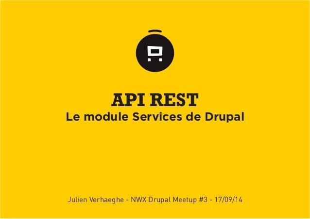 API REST  Le module Services de Drupal  Julien Verhaeghe - NWX Drupal Meetup #3 - 17/09/14