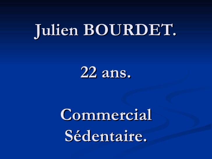 Julien BOURDET. 22 ans. Commercial Sédentaire.