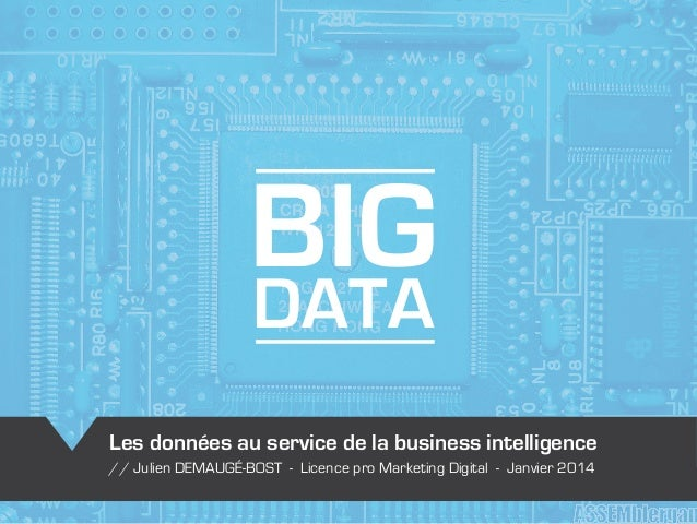 BIGDATA Les données au service de la business intelligence // Julien DEMAUGÉ-BOST - Licence pro Marketing Digital - Janvie...