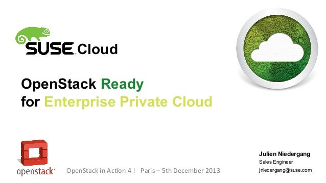 Cloud OpenStack Ready for Enterprise Private Cloud  Julien Niedergang Sales Engineer  OpenStack in Action 4 ! - Paris – 5t...