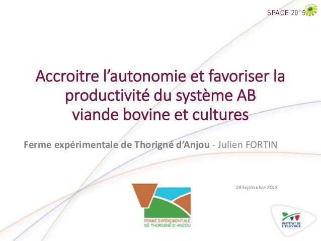 Accroitre l'autonomie et favoriser la productivité du système AB viande bovine et cultures Ferme expérimentale de Thorigné...