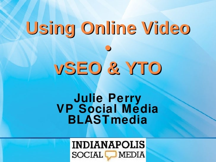 YouTube YTO & vSEO - Indy Social Media Breakfast #11: Online Video - Julie Perry of BLASTmedia