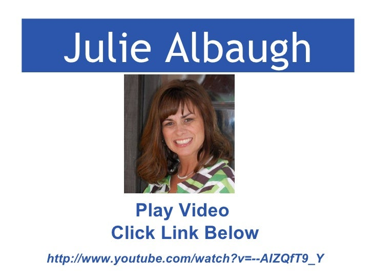 Julie Albaugh Play Video  Click Link Below http://www.youtube.com/watch?v= -- AIZQfT9_Y