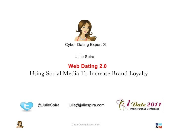 Cyber-Dating Expert ®                      Julie Spira                  Web Dating 2.0 !Using Social Media To Increase Bra...