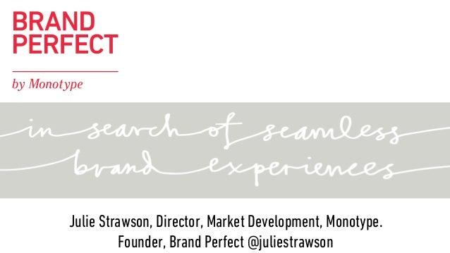 Julie Strawson, Director, Market Development, Monotype. Founder, Brand Perfect @juliestrawson