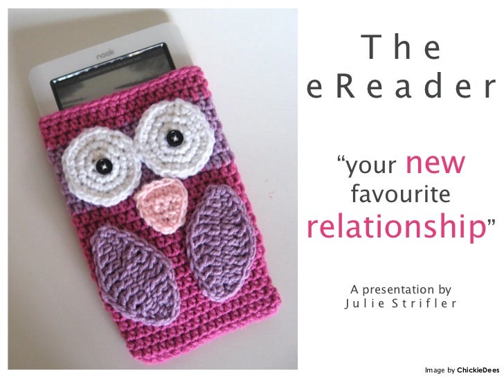 "TheeReader  ""your new   favouriterelationship""   A presentation by  Julie Strifler              Image by ChickieDees"