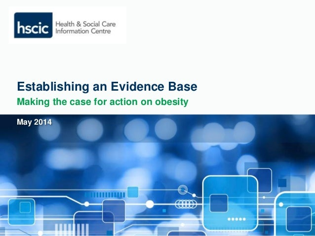 Establishing an Evidence Base  Making the case for action on obesity  May 2014
