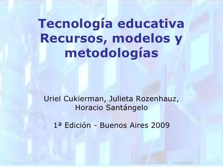 Uriel Cukierman, Julieta Rozenhauz,<br />Horacio Santángelo<br />1ª Edición - Buenos Aires 2009<br />Tecnología educativaR...