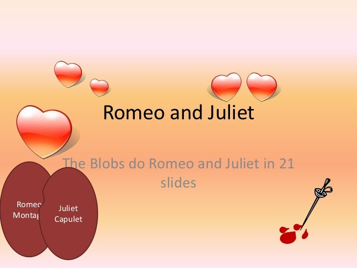 Romeo and Juliet <br />The Blobs do Romeo and Juliet in 21 slides<br />Romeo<br />Montagu<br />Juliet<br />Capulet<br />