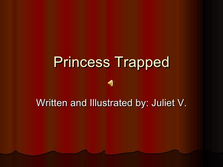 Princess Trapped Written and Illustrated by: Juliet V.