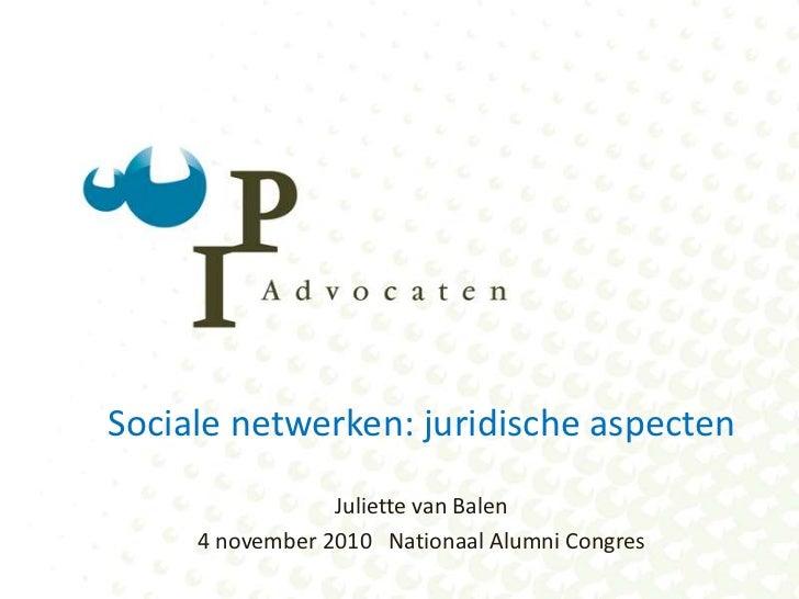 Sociale netwerken: juridische aspecten<br />Juliette van Balen<br />4 november 2010   Nationaal Alumni Congres<br />