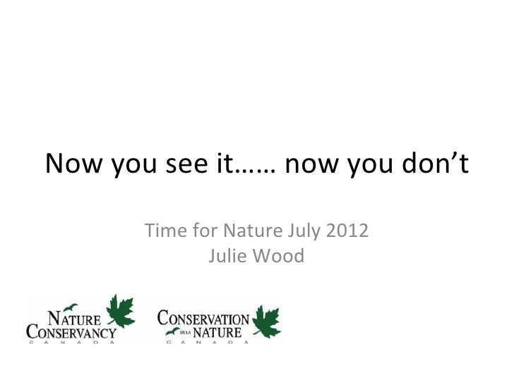 Now you see it…… now you don't       Time for Nature July 2012              Julie Wood